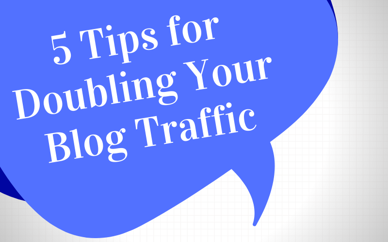 5 Tips for Doubling Your Blog Traffic