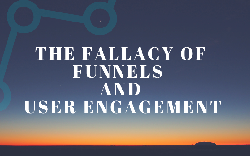 The Fallacy of Funnels and User Engagement