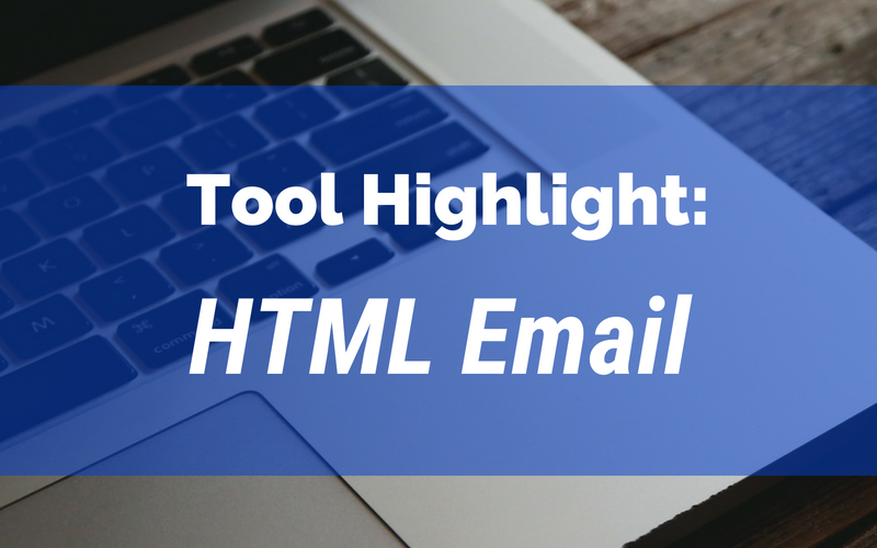 Tool Highlight: HTML Email