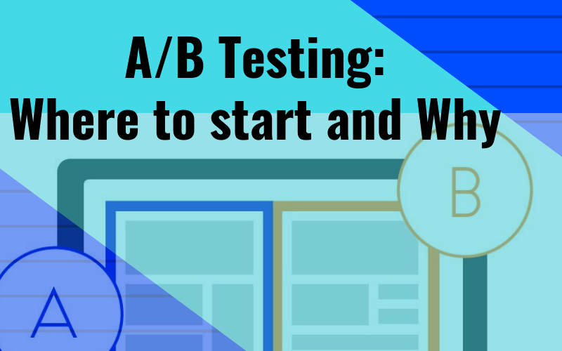 A/B Testing : Where to start and Why