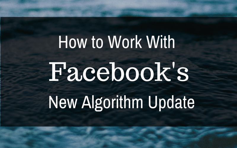 How to Work With Facebook's New Algorithm Update