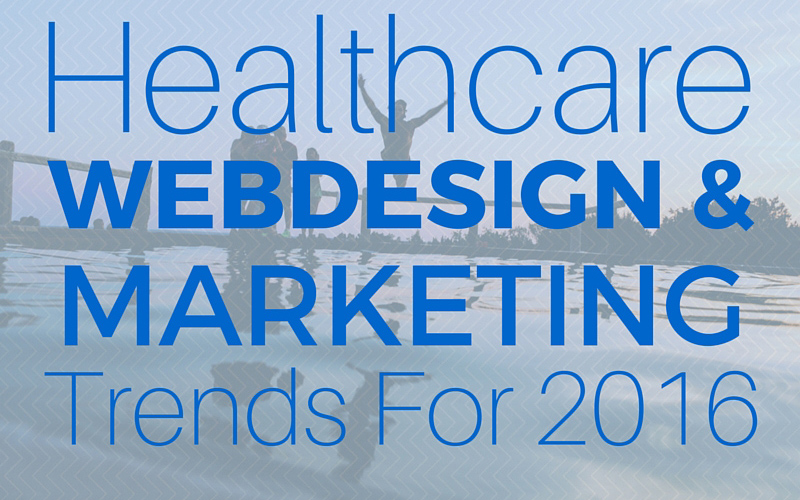 Marketing & Web Design Trends For Healthcare In 2016