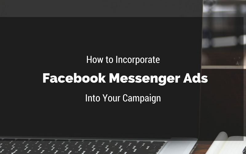 How to Incorporate Facebook Messenger Ads Into Your Campaign