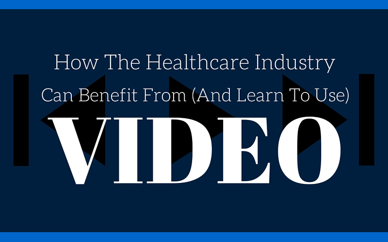 How The Healthcare Industry Can Benefit From (And Learn To Use) Video