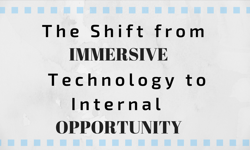 The Shift from Immersive Technology to Internal Opportunity