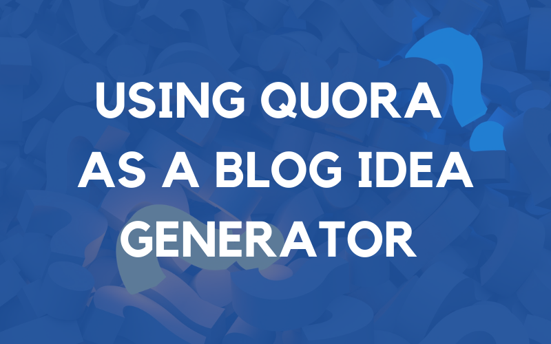 How To Use Quora For Blog Post Ideas