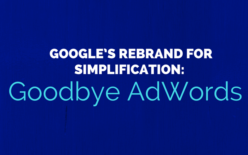Google's Rebrand for Simplification: Goodbye AdWords