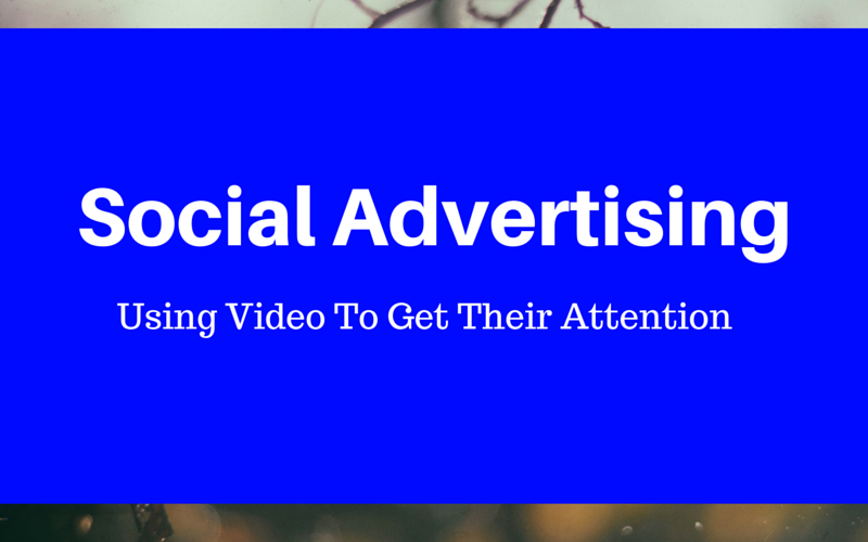 Social Ads: Using Video To Get Their AttentionSocial Ads: Using Video To Get Their Attention