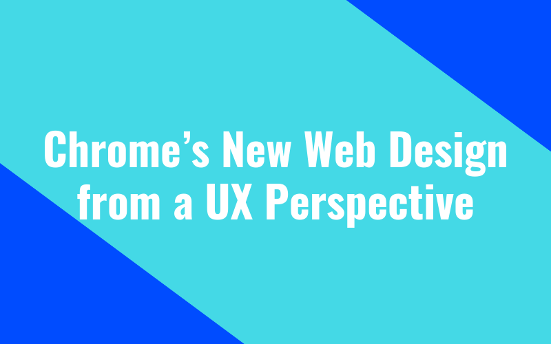 Chrome's New Web Design from a UX Perspective