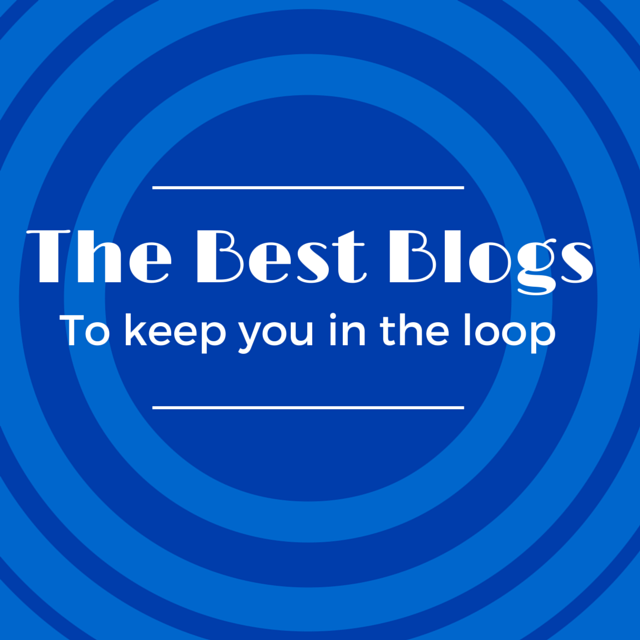The Best Blogs To Keep You In The Loop