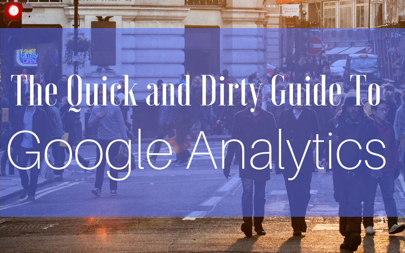 The Quick and Dirty Guide to Google Analytics
