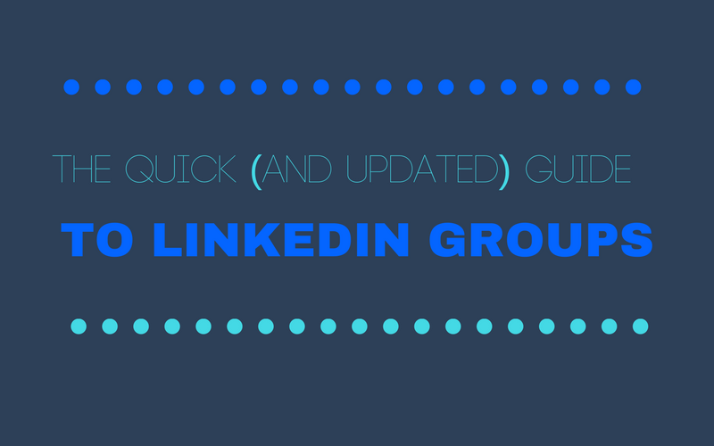A Quick (and Updated) Guide To LinkedIn Groups